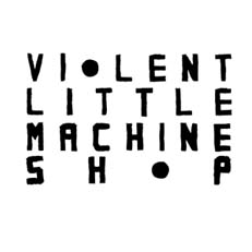 Violent Little Machine Shop